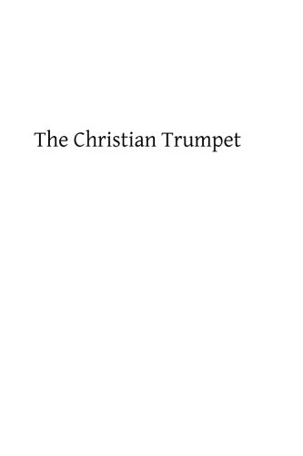9781492908487: The Christian Trumpet: OR, Previsions and Predictions about Impending General Calamities, The Universal Triumph of the Church, The Coming of Antichrist, The Last Judgment, and The End of the World