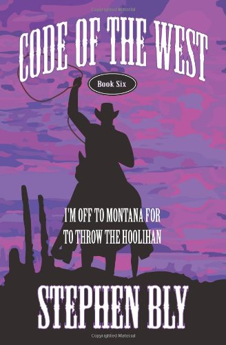 9781492910237: I'm Off to Montana for to Throw the Hoolihan (Code of the West) (Volume 6)