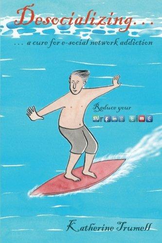 9781492911814: Desocializing - A cure for e-social network addiction