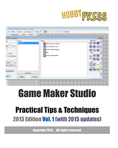 9781492913399: Game Maker Studio Practical Tips & Techniques 2013 Edition Vol. 1