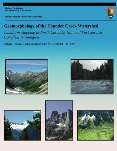 9781492914037: Geomorphology of the Thunder Creek Watershed Landform Mapping at North Cascades National Park Service Complex, Washington