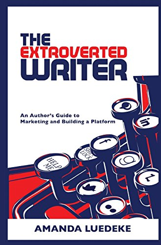 9781492918103: The Extroverted Writer: An Author's Guide to Marketing and Building a Platform