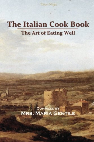 9781492918127: The Italian Cook Book: The Art of Eating Well (Classic Recipes)