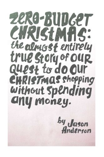9781492918509: Zero-Budget Christmas: The Almost Entirely True Story of Our Quest to Do Our Christmas Shopping Without Spending Any Money