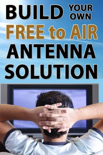 9781492919056: Build Your Own Free To Air Antenna Solution