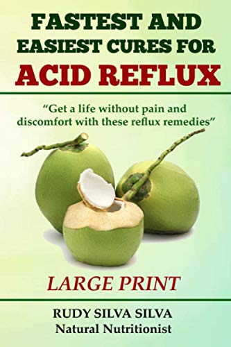 Fastest and Easiest Cures for Acid Reflux: Large Print: Get a life without pain and discomfort with...