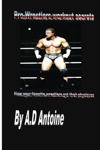 9781492920274: Pro-wrestlers workout secrets: How your favourite wrestlers got their physiques