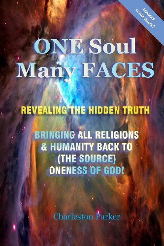 9781492921776: ONE Soul Many FACES - REVEALING THE HIDDEN TRUTH: Bringing All Religions & Humanity Back To (The Source) Oneness of God!