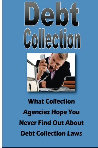 9781492922032: Debt Collection: What Collection Agencies Hope You Never Find Out About Collection Laws