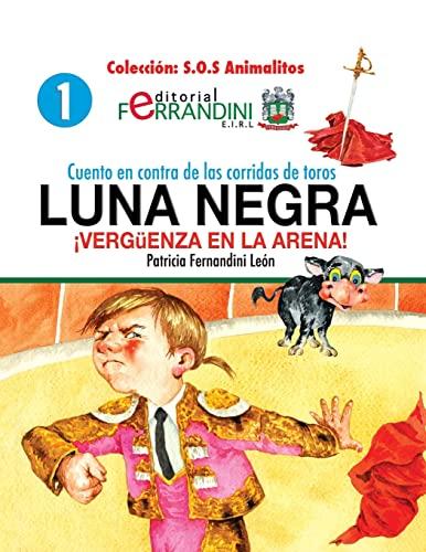 9781492922315: Cuento en contra de las corridas de toros: LUNA NEGRA. ¡Vergüenza en la arena! (S.O.S ANIMALITOS) (Volume 1) (Spanish Edition)