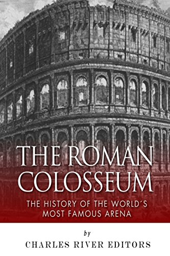 9781492923978: The Roman Colosseum: The History of the World's Most Famous Arena