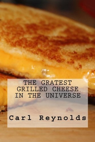 9781492927716: The Greatest Grilled Cheese in the Universe