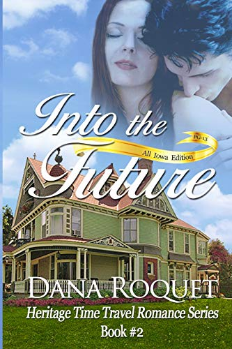 9781492930426: Into the Future (Heritage Time Travel Romance Series, Book 2): PG-13 All Iowa Edition