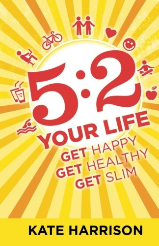 9781492930723: 5:2 Your Life: Get Happy, Get Healthy, Get Slim