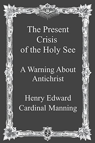 9781492932352: The Present Crisis of the Holy See: A Warning About Antichrist
