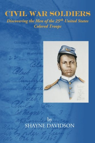 Civil War Soldiers: Discovering the Men of the 25th United States Colored Troops: Davidson, Shayne