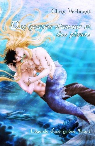 9781492935148: Des gouttes d'amour et des pleurs: Legende d'une sirene Tome 1: Volume 1