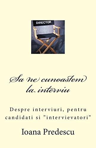 Sa Ne Cunoastem La Interviu: Despre Interviuri,: Predescu, Mrs Ioana