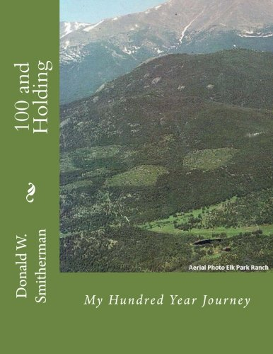 100 and Holding: My Hundred Year Journey: Smitherman, Donald W.