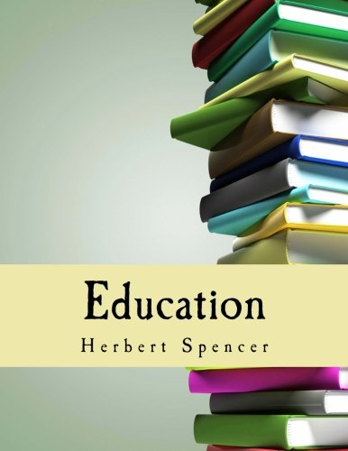 9781492938231: Education (Large Print Edition): Intellectual, Moral and Physical