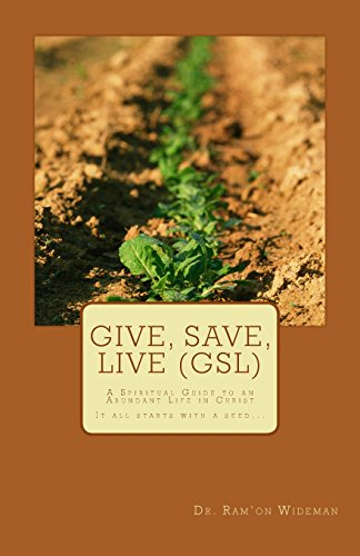 9781492938248: Give, Save, Live (GSL): A Spiritual Guide to an Abundant Life in Christ