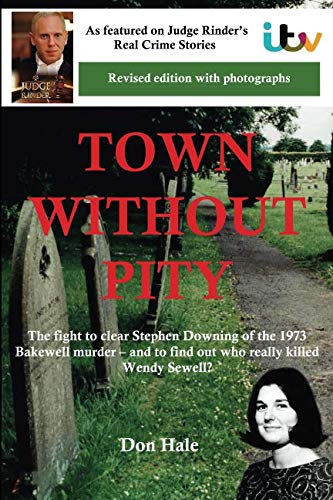 9781492941415: Town Without Pity: The Fight to Clear Stephen Downing of the Bakewell Murder (Don Hale Crime series)