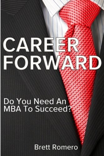 9781492942269: Career Forward: Do You Need An MBA To Succeed?