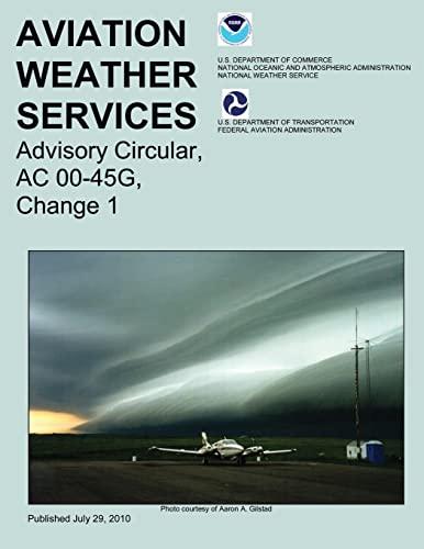 9781492945307: Aviation Weather Services: Advisory Circular, AC 00-45G, Change 1