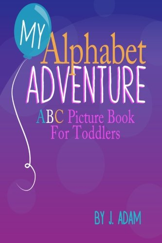 9781492945321: My Alphabet Adventure: ABC Picture Book For Toddlers (Journey With Me)