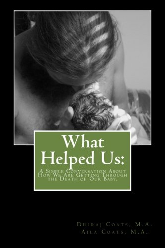 9781492945895: What Helped Us:: A Simple Conversation About How We Are Getting Through the Death of Our Baby.