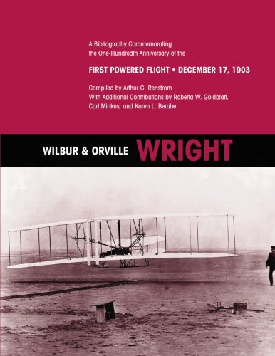 Wilbur & Orville Wright: A Bibliography Commemorating the One-Hundredth Anniversary of the ...