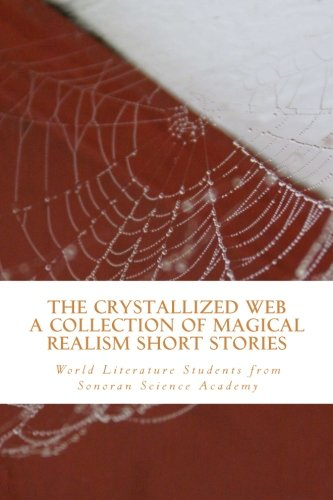 9781492954583: The Crystallized Web: A book of Magical Realism Short Stories