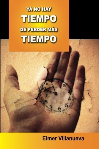 9781492954613: Ya no hay tiempo de perder más tiempo (Spanish Edition)