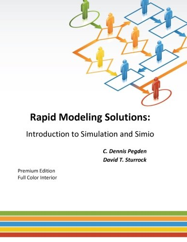Rapid Modeling Solutions: Introduction to Simulation and Simio: Pegden, C Dennis; Sturrock, David T