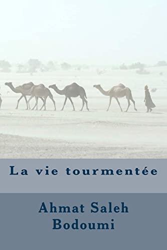 La Vie Tourmentée (French Edition): Bodoumi, M. Ahmat