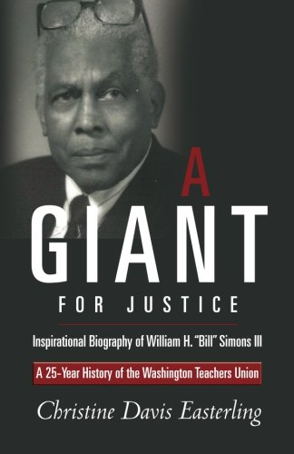"A Giant for Justice"": A 25-Year History of the Washington Teacher's Union and a Biography..."