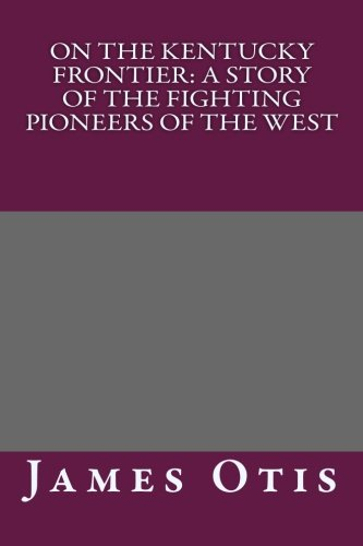 9781492964810: On the Kentucky Frontier: A Story of the Fighting Pioneers of the West