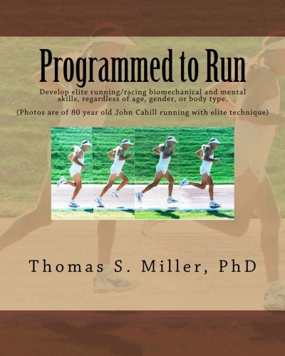 9781492965350: Programmed to Run: Develop Elite Running/Racing Biomechanical and Mental Skills, Regardless of Age, Gender, or Body Type.