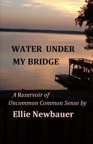 9781492965978: Water Under My Bridge: A Reservoir of Uncommon Common Sense