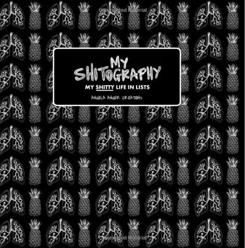 9781492967637: My Shitography: My Shitty Life in Lists (Angela Anger Creations)