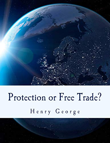 9781492971818: Protection or Free Trade? (Large Print Edition): An Examination of the Tariff Question, with Especial Regard to the Interests of Labor