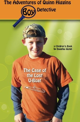 9781492974215: The Adventures of Quinn Higgins: Boy Detective--The Case of the Lost U-Boat