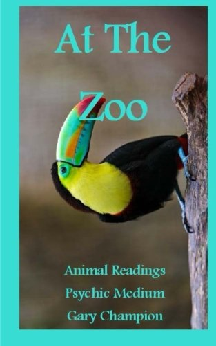 9781492977735: At The Zoo, Animal Readings with Psychic Medium Gary Champion