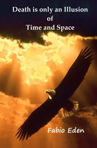 9781492978534: Death is only an Illusion of Time and Space