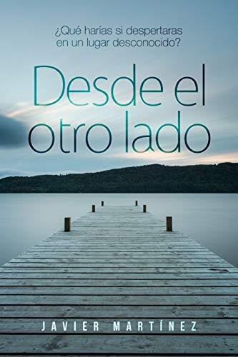 Desde El Otro Lado (Paperback): Javier Martinez