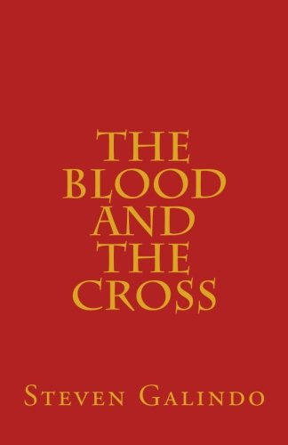 9781492979692: The Blood and the Cross: Seven Messages on the Blood of Jesus and the Cross of Christ