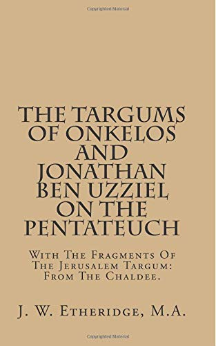9781492980780: The Targums Of Onkelos And Jonathan Ben Uzziel On The Pentateuch: With The Fragments Of The Jerusalem Targum: From The Chaldee.