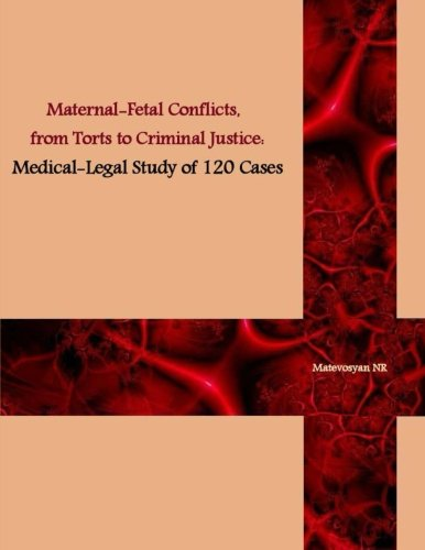 9781492983057: Maternal-Fetal Conflicts, from Torts to Criminal Justice: Medical-legal Study of 120 cases