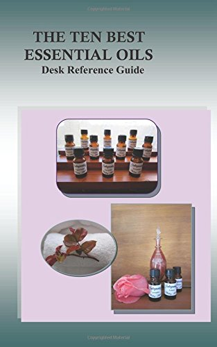 The Ten Best Essential Oils: Desk Reference: Kate Richardson