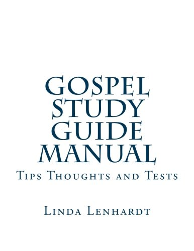Gospel Study Guide Manual: Tips, Thoughts and Tests (Bible Study Guide) (Volume 22): Lenhardt, ...